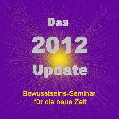 Das 2012-Update – neues Bewusstsein für die neue Zeit