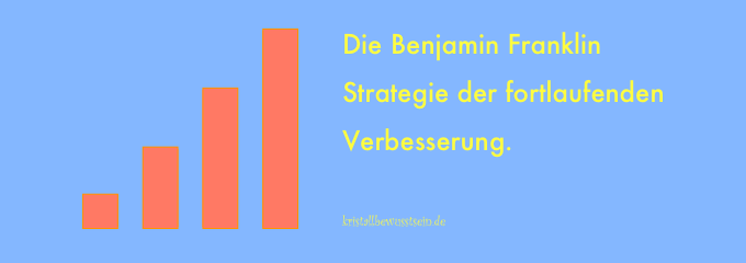 Die Benjamin Franklin Strategie, sich ständig zu verbessern