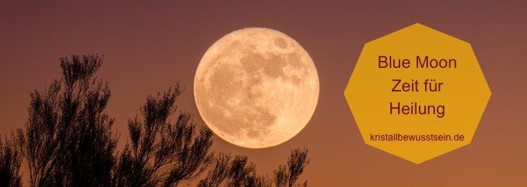 Blue Moon - Blutmondfinsternis - Vollmond - Zeit für Freiheit und Wahrheit