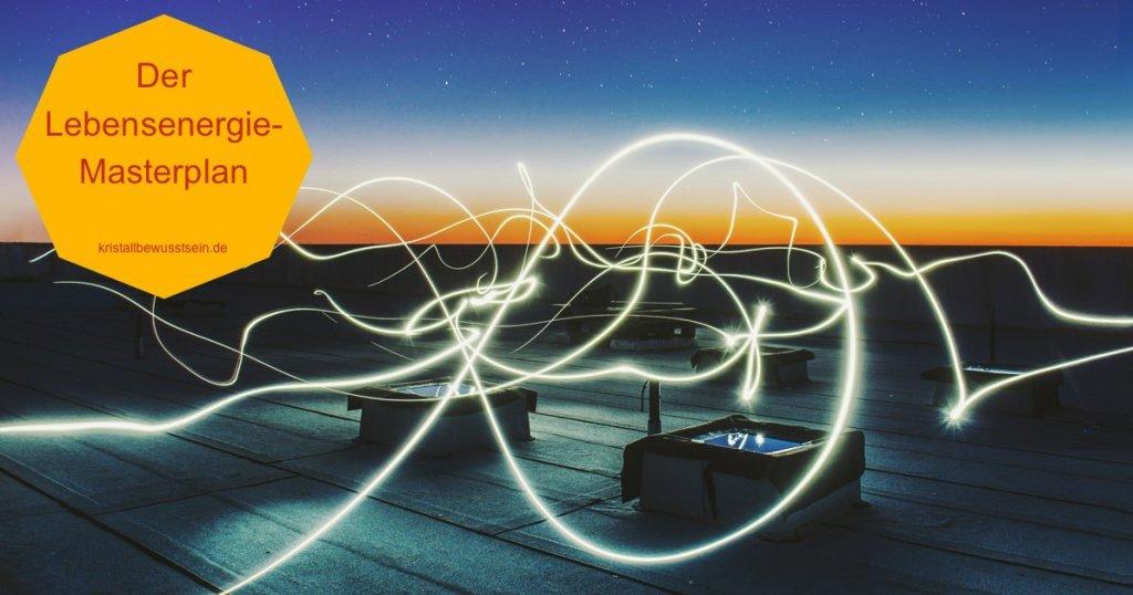 Der Lebensenergie-Masterplan: Schritt für Schritt zu mehr Energie und höherer Schwingung