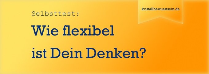 Selbsttest: Wie flexibel ist Dein Denken?
